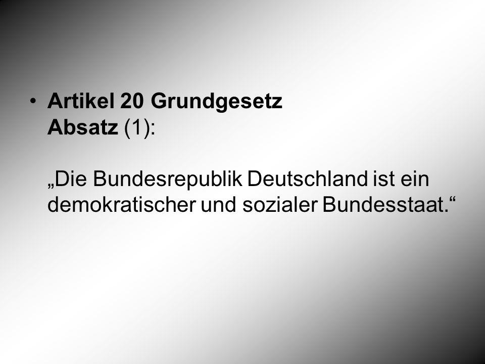 Artikel 20 Grundgesetz Absatz (1): Die Bundesrepublik Deutschland ist ein demokratischer und sozialer Bundesstaat.