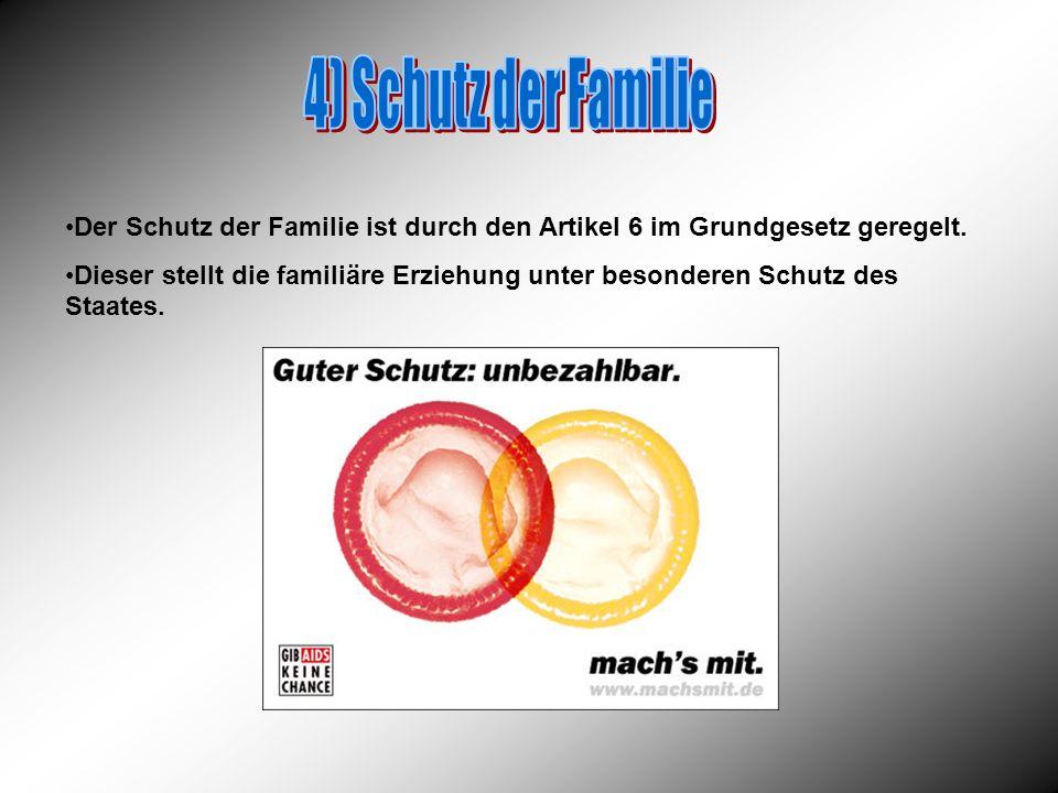 Der Schutz der Familie ist durch den Artikel 6 im Grundgesetz geregelt. Dieser stellt die familiäre Erziehung unter besonderen Schutz des Staates.