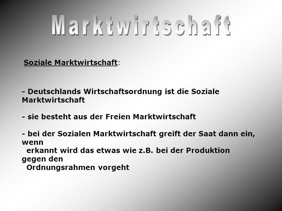 Soziale Marktwirtschaft: - Deutschlands Wirtschaftsordnung ist die Soziale Marktwirtschaft - sie besteht aus der Freien Marktwirtschaft - bei der Sozi