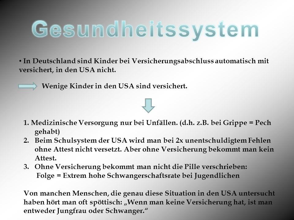 In Deutschland sind Kinder bei Versicherungsabschluss automatisch mit versichert, in den USA nicht. Wenige Kinder in den USA sind versichert. 1. Mediz