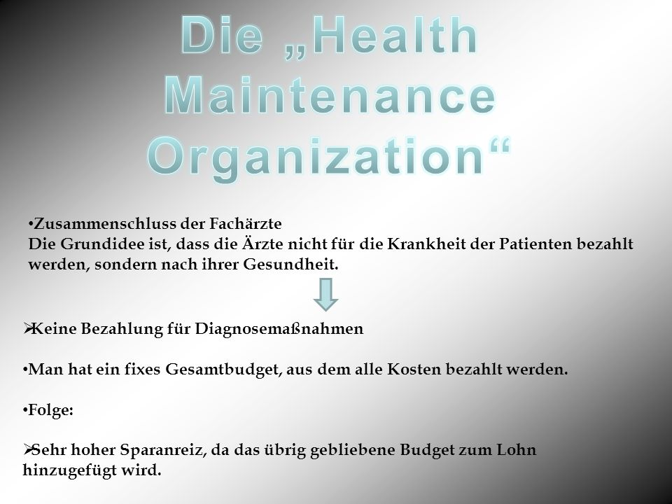 Zusammenschluss der Fachärzte Die Grundidee ist, dass die Ärzte nicht für die Krankheit der Patienten bezahlt werden, sondern nach ihrer Gesundheit. K