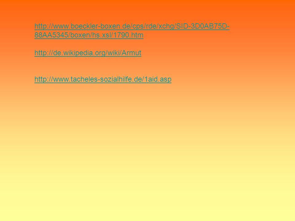 http://www.boeckler-boxen.de/cps/rde/xchg/SID-3D0AB75D- 88AA5345/boxen/hs.xsl/1790.htm http://de.wikipedia.org/wiki/Armut http://www.tacheles-sozialhi