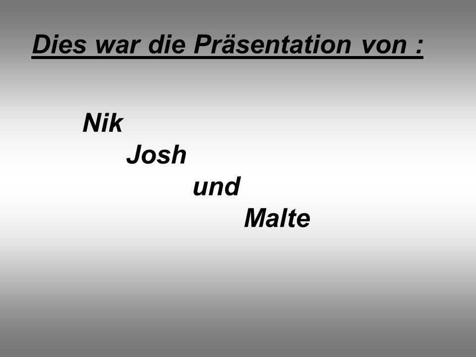 Dies war die Präsentation von : Nik Josh und Malte
