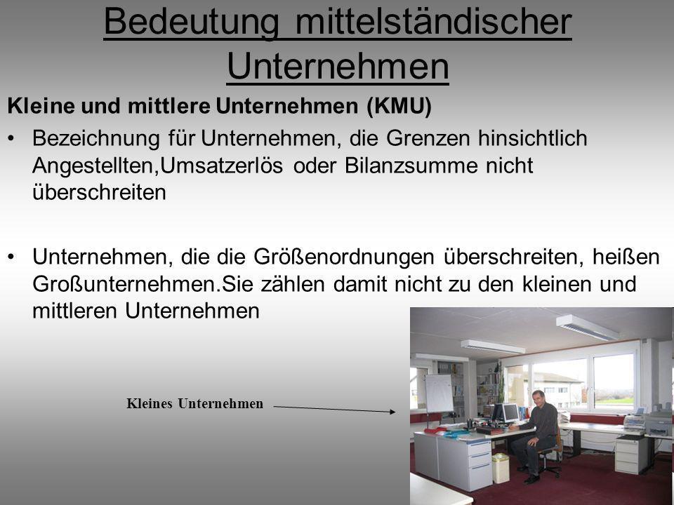 Bedeutung mittelständischer Unternehmen Kleine und mittlere Unternehmen (KMU) Bezeichnung für Unternehmen, die Grenzen hinsichtlich Angestellten,Umsat