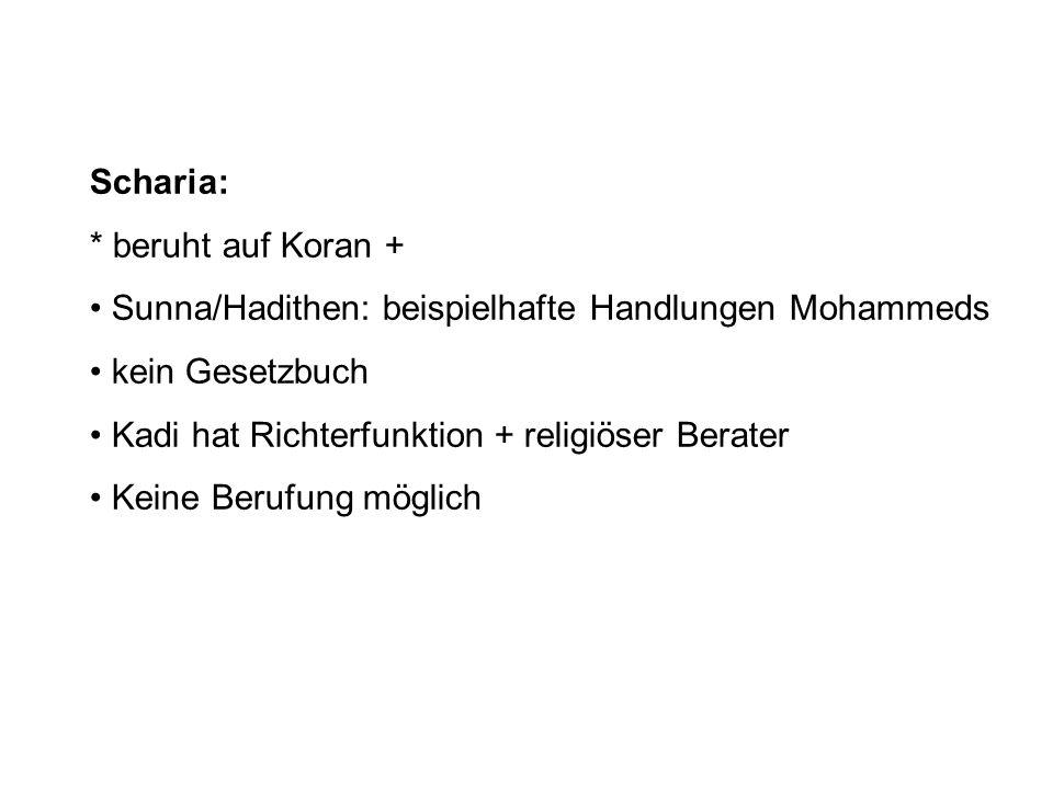 Scharia: * beruht auf Koran + Sunna/Hadithen: beispielhafte Handlungen Mohammeds kein Gesetzbuch Kadi hat Richterfunktion + religiöser Berater Keine B