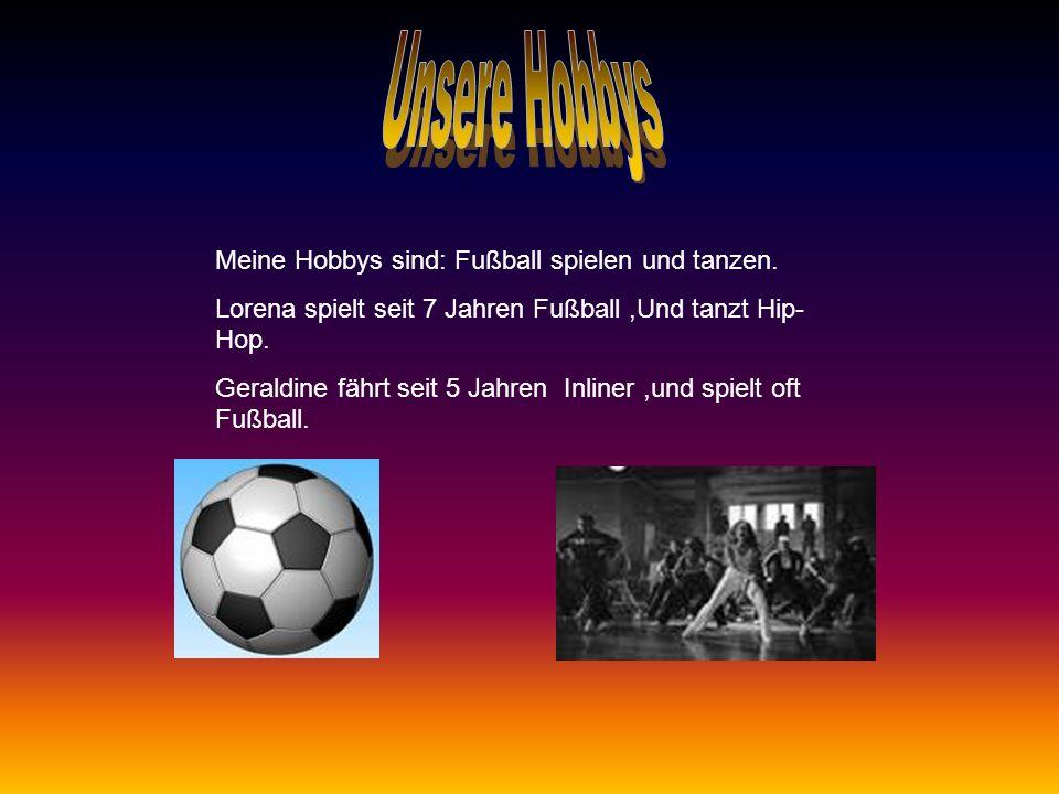 Meine Hobbys sind: Fußball spielen und tanzen.