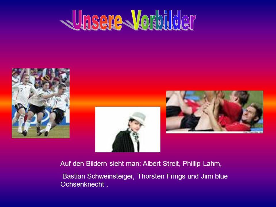 Auf den Bildern sieht man: Albert Streit, Phillip Lahm, Bastian Schweinsteiger, Thorsten Frings und Jimi blue Ochsenknecht.