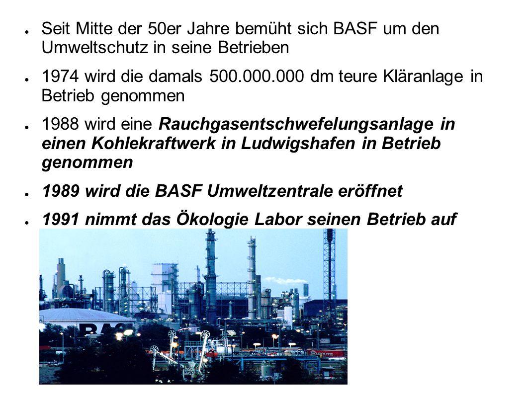 Seit Mitte der 50er Jahre bemüht sich BASF um den Umweltschutz in seine Betrieben 1974 wird die damals 500.000.000 dm teure Kläranlage in Betrieb geno