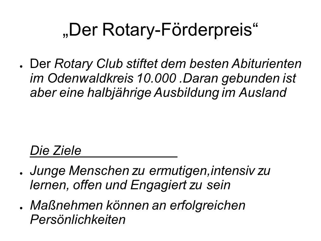 Der Rotary-Förderpreis Der Rotary Club stiftet dem besten Abiturienten im Odenwaldkreis 10.000.Daran gebunden ist aber eine halbjährige Ausbildung im