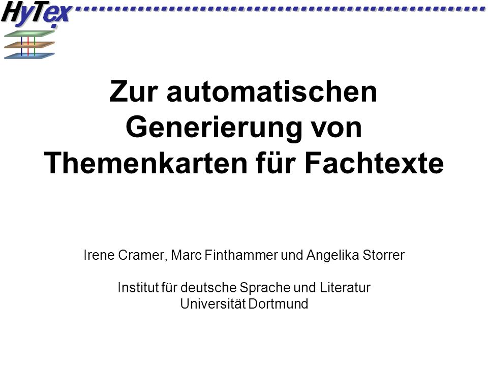 Zur automatischen Generierung von Themenkarten für Fachtexte Irene Cramer, Marc Finthammer und Angelika Storrer Institut für deutsche Sprache und Literatur Universität Dortmund