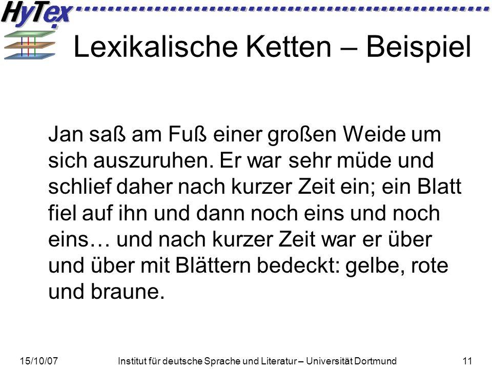15/10/07Institut für deutsche Sprache und Literatur – Universität Dortmund11 Lexikalische Ketten – Beispiel Jan saß am Fuß einer großen Weide um sich auszuruhen.