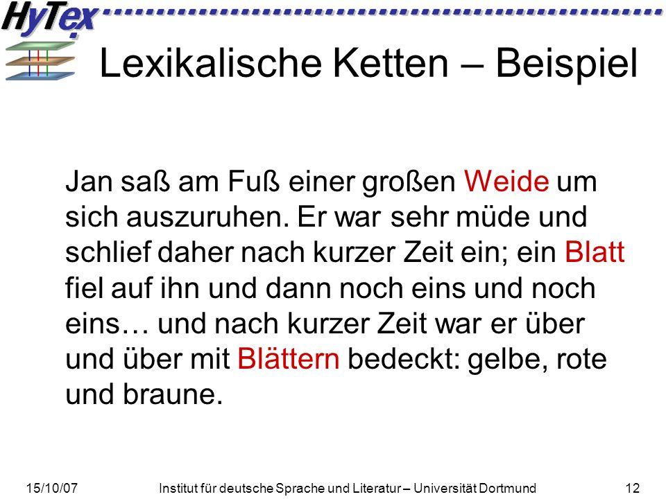 15/10/07Institut für deutsche Sprache und Literatur – Universität Dortmund12 Lexikalische Ketten – Beispiel Jan saß am Fuß einer großen Weide um sich auszuruhen.