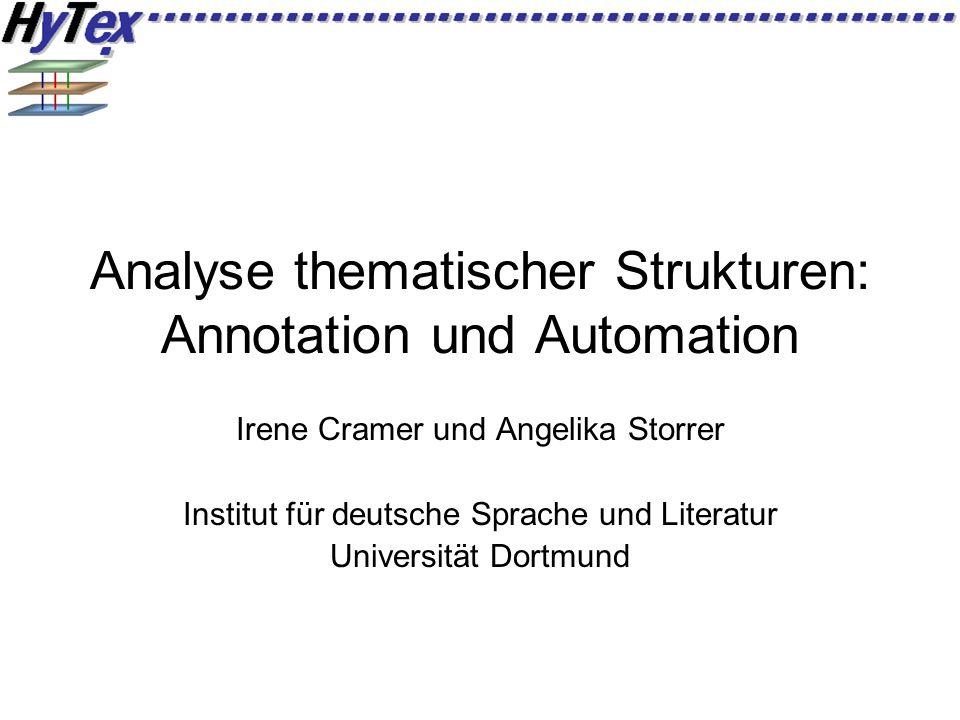 Analyse thematischer Strukturen: Annotation und Automation Irene Cramer und Angelika Storrer Institut für deutsche Sprache und Literatur Universität D