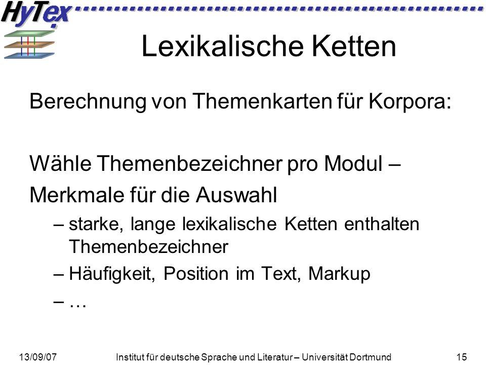 13/09/07Institut für deutsche Sprache und Literatur – Universität Dortmund15 Lexikalische Ketten Berechnung von Themenkarten für Korpora: Wähle Themen