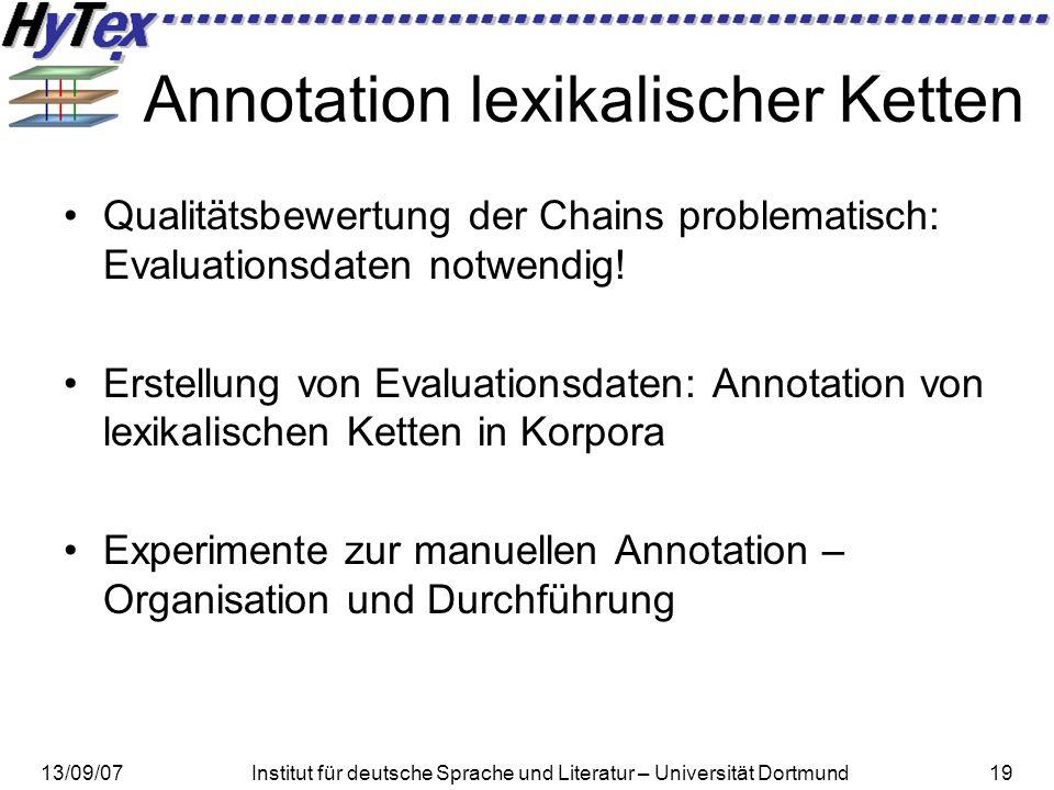 13/09/07Institut für deutsche Sprache und Literatur – Universität Dortmund19 Annotation lexikalischer Ketten Qualitätsbewertung der Chains problematis