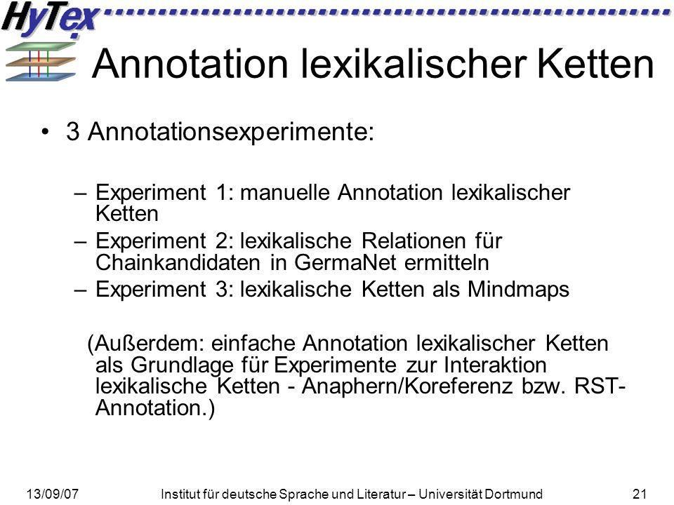 13/09/07Institut für deutsche Sprache und Literatur – Universität Dortmund21 Annotation lexikalischer Ketten 3 Annotationsexperimente: –Experiment 1: