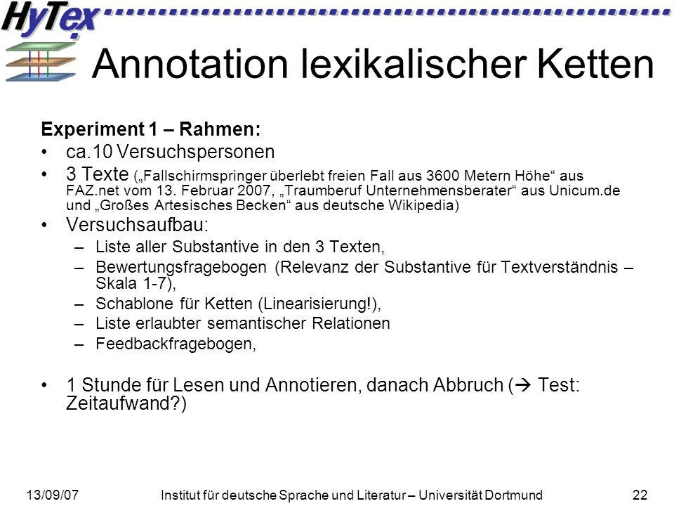13/09/07Institut für deutsche Sprache und Literatur – Universität Dortmund22 Annotation lexikalischer Ketten Experiment 1 – Rahmen: ca.10 Versuchspers