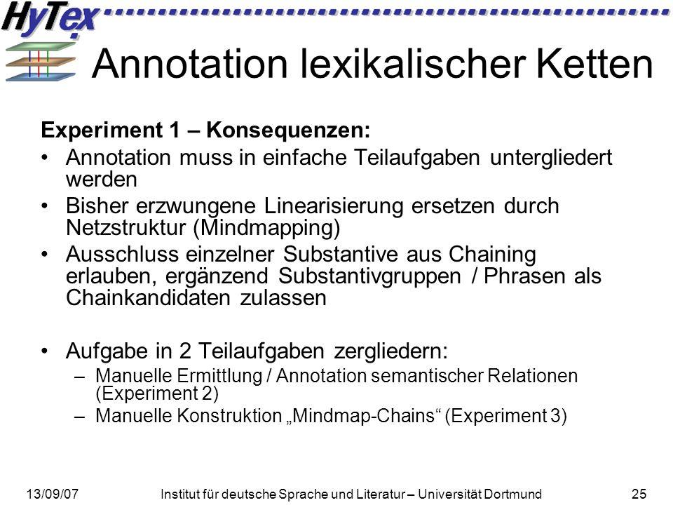 13/09/07Institut für deutsche Sprache und Literatur – Universität Dortmund25 Annotation lexikalischer Ketten Experiment 1 – Konsequenzen: Annotation m
