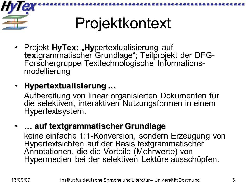 13/09/07Institut für deutsche Sprache und Literatur – Universität Dortmund3 Projektkontext HyTex:Hy texProjekt HyTex: Hypertextualisierung auf textgra