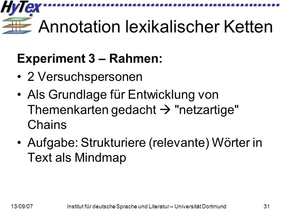 13/09/07Institut für deutsche Sprache und Literatur – Universität Dortmund31 Annotation lexikalischer Ketten Experiment 3 – Rahmen: 2 Versuchspersonen