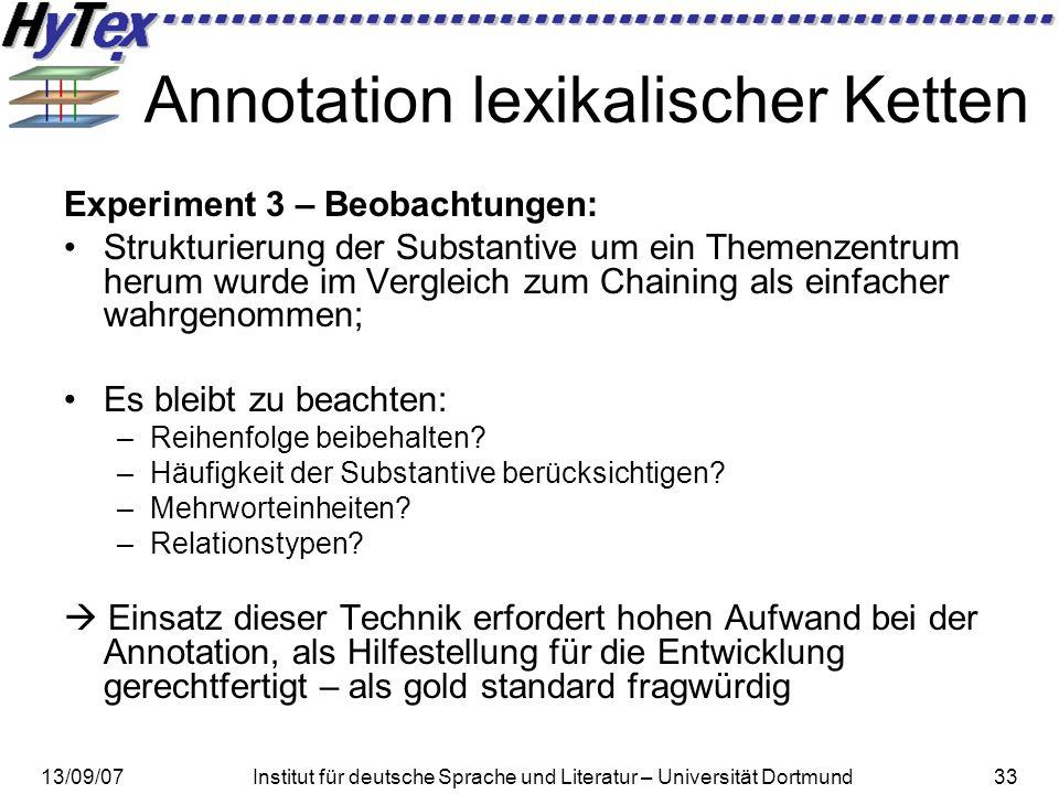 13/09/07Institut für deutsche Sprache und Literatur – Universität Dortmund33 Annotation lexikalischer Ketten Experiment 3 – Beobachtungen: Strukturier