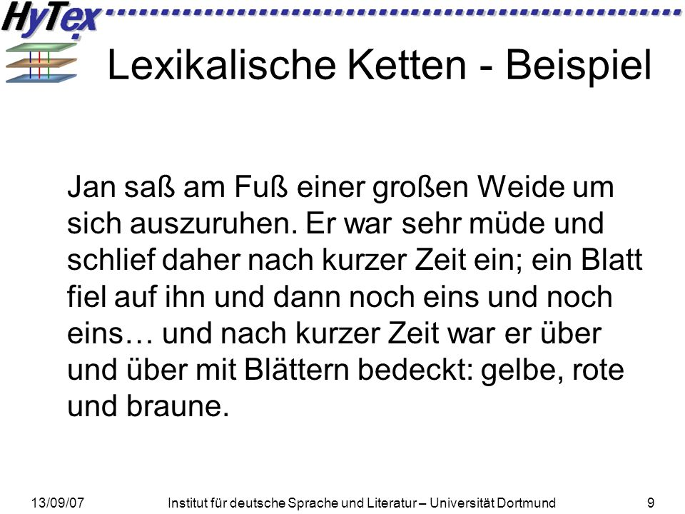 13/09/07Institut für deutsche Sprache und Literatur – Universität Dortmund9 Lexikalische Ketten - Beispiel Jan saß am Fuß einer großen Weide um sich a