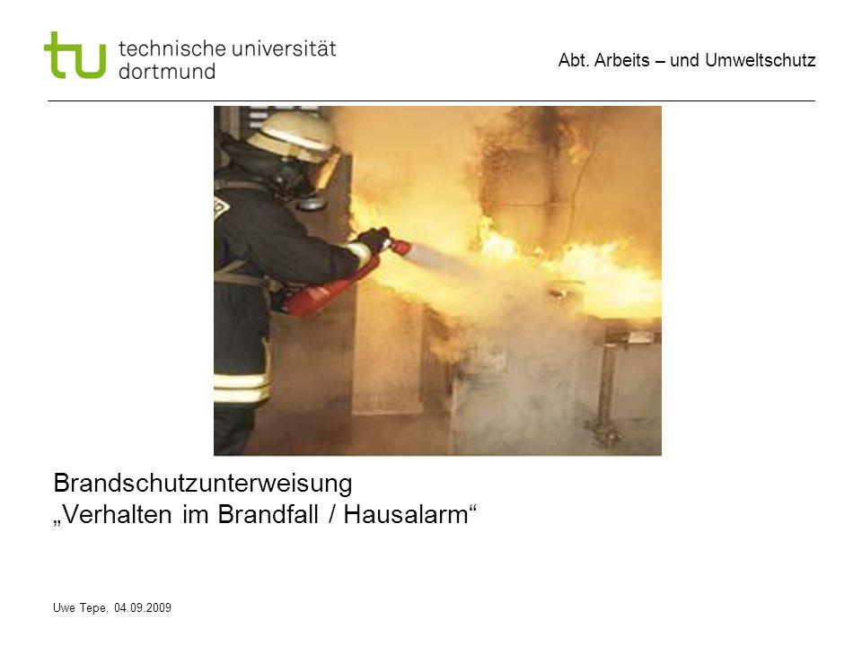 Uwe Tepe, 04.09.2009 Abt. Arbeits – und Umweltschutz Brandschutzunterweisung Verhalten im Brandfall / Hausalarm