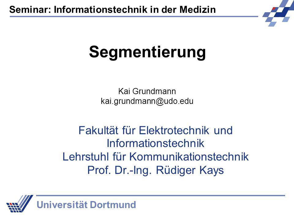 Seminar: Informationstechnik in der Medizin Universität Dortmund Fakultät für Elektrotechnik und Informationstechnik Lehrstuhl für Kommunikationstechn