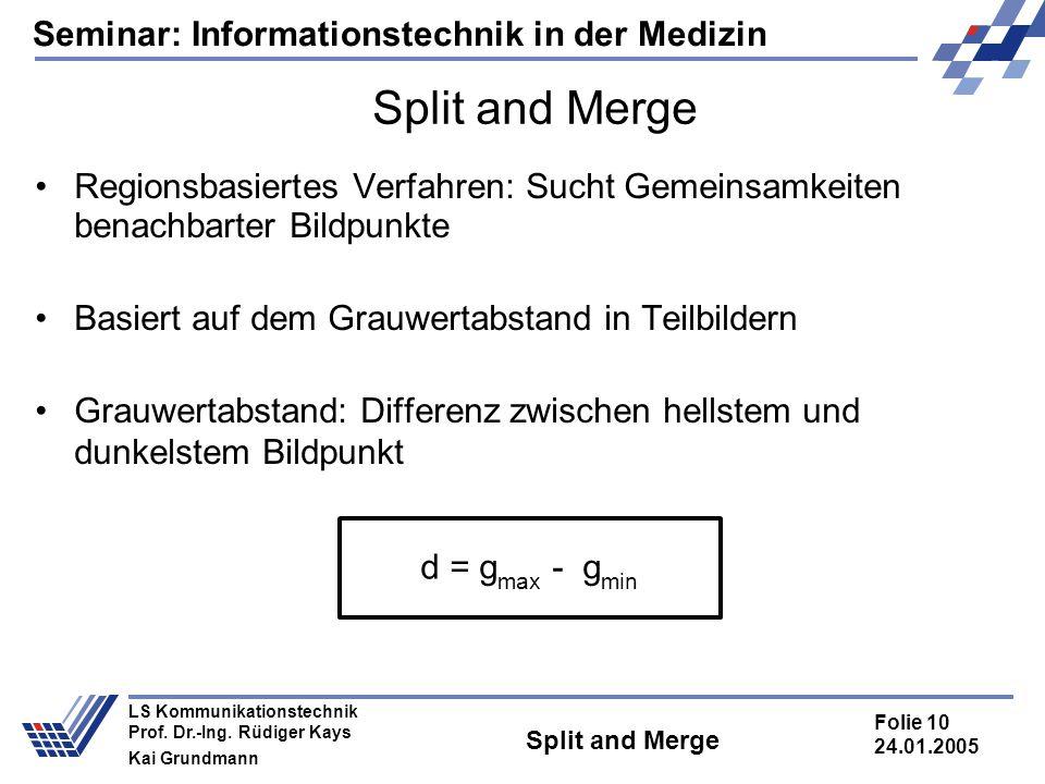 Seminar: Informationstechnik in der Medizin Folie 10 24.01.2005 LS Kommunikationstechnik Prof. Dr.-Ing. Rüdiger Kays Kai Grundmann Split and Merge Reg
