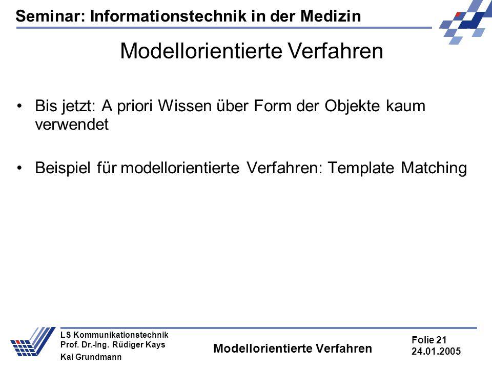 Seminar: Informationstechnik in der Medizin Folie 21 24.01.2005 LS Kommunikationstechnik Prof. Dr.-Ing. Rüdiger Kays Kai Grundmann Modellorientierte V