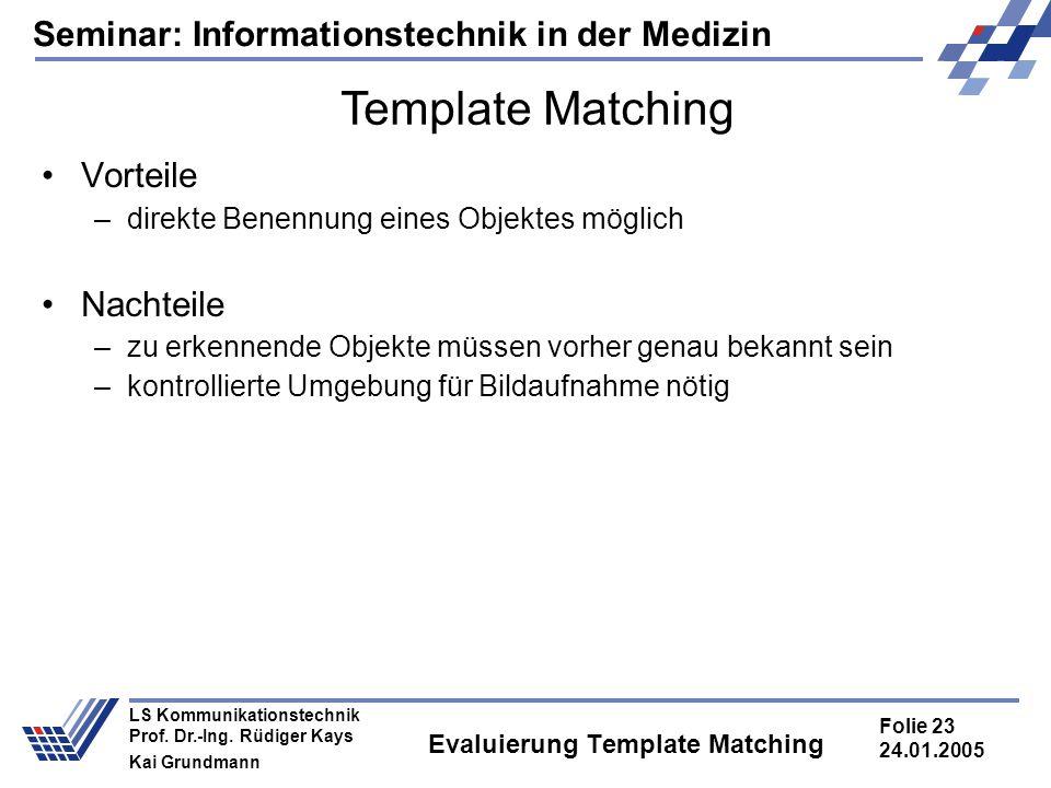 Seminar: Informationstechnik in der Medizin Folie 23 24.01.2005 LS Kommunikationstechnik Prof. Dr.-Ing. Rüdiger Kays Kai Grundmann Evaluierung Templat