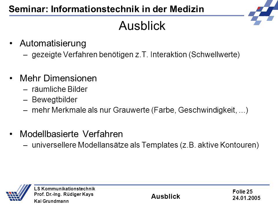 Seminar: Informationstechnik in der Medizin Folie 25 24.01.2005 LS Kommunikationstechnik Prof. Dr.-Ing. Rüdiger Kays Kai Grundmann Ausblick Automatisi