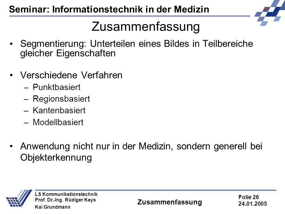 Seminar: Informationstechnik in der Medizin Folie 26 24.01.2005 LS Kommunikationstechnik Prof. Dr.-Ing. Rüdiger Kays Kai Grundmann Zusammenfassung Seg