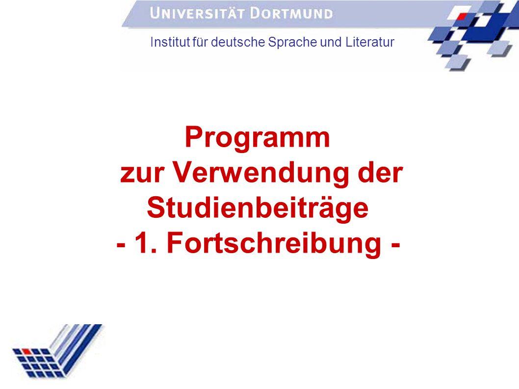 Institut für deutsche Sprache und Literatur Programm zur Verwendung der Studienbeiträge - 1. Fortschreibung -