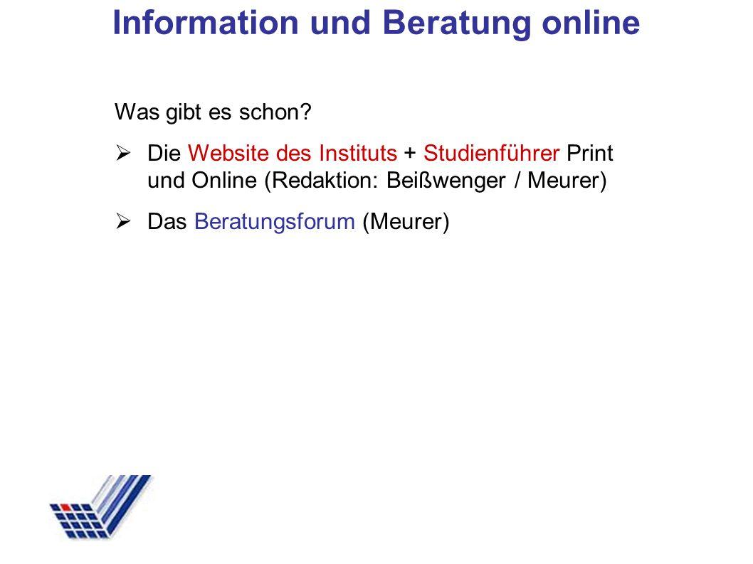 Was gibt es schon? Die Website des Instituts + Studienführer Print und Online (Redaktion: Beißwenger / Meurer) Das Beratungsforum (Meurer) Information