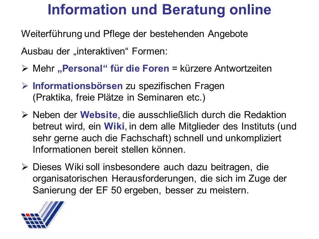 Weiterführung und Pflege der bestehenden Angebote Ausbau der interaktiven Formen: Mehr Personal für die Foren = kürzere Antwortzeiten Informationsbörs