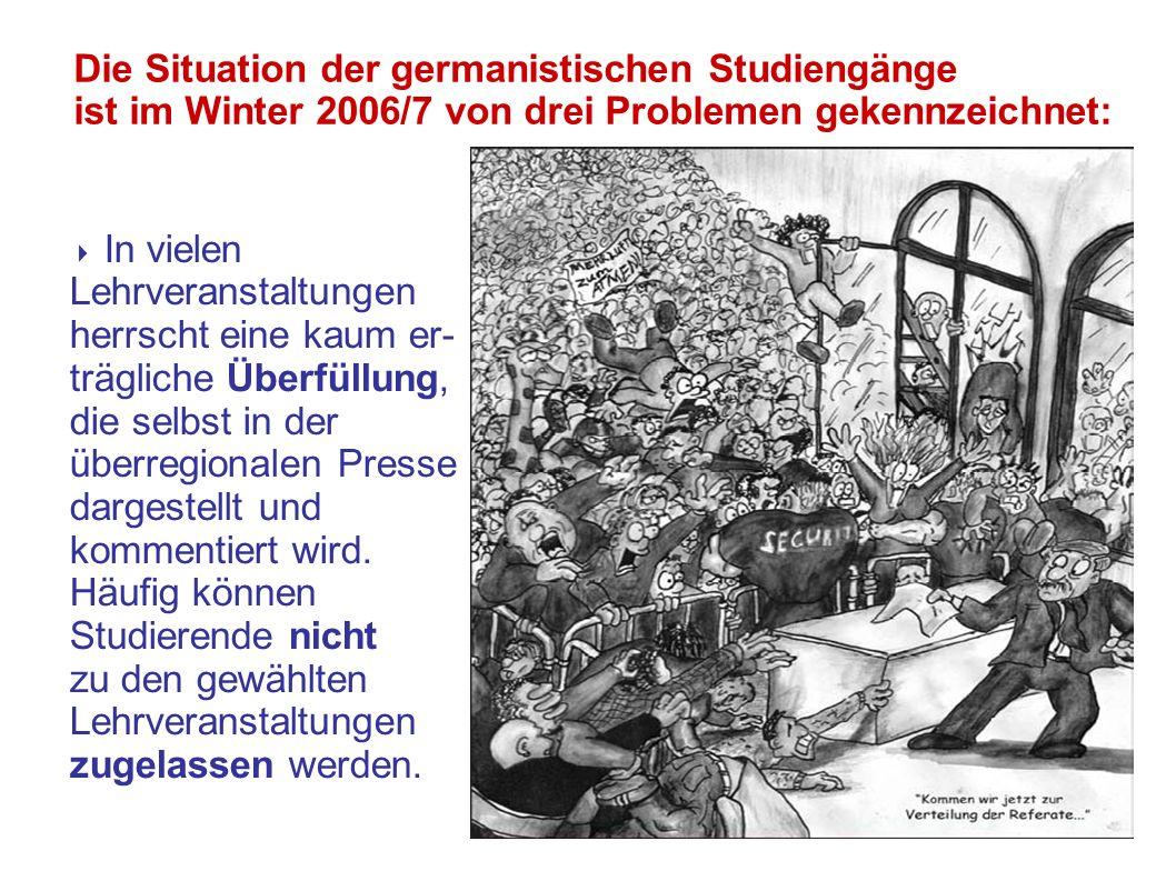 Die Situation der germanistischen Studiengänge ist im Winter 2006/7 von drei Problemen gekennzeichnet: In vielen Lehrveranstaltungen herrscht eine kau