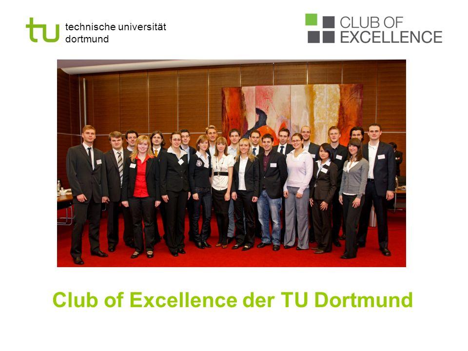 technische universität dortmund Eine gemeinsame Initiative der Fakultät Maschinenbau und der Wirtschafts- und Sozialwissenschaftlichen Fakultät der Technischen Universität Dortmund Der Club of Excellence seit 2008 CoE +