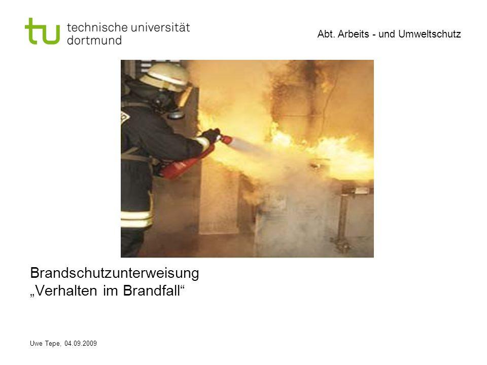 Abt. Arbeits - und Umweltschutz Uwe Tepe, 04.09.2009 Brandschutzunterweisung Verhalten im Brandfall