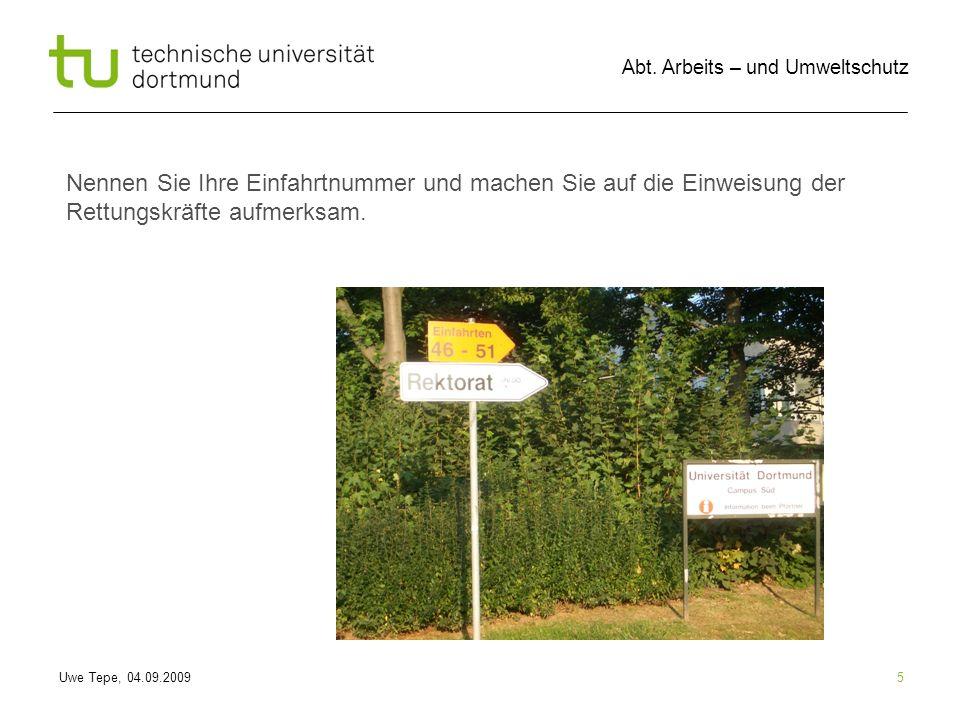 Uwe Tepe, 04.09.2009 Abt. Arbeits – und Umweltschutz 5 Nennen Sie Ihre Einfahrtnummer und machen Sie auf die Einweisung der Rettungskräfte aufmerksam.