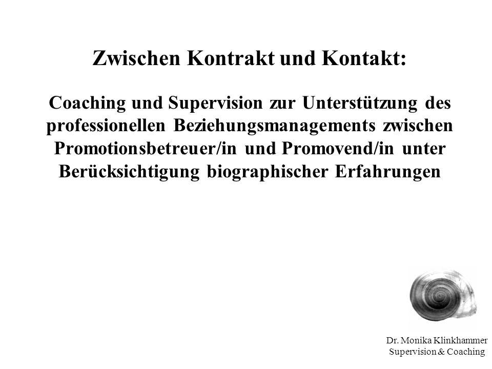 Dr. Monika Klinkhammer Supervision & Coaching Zwischen Kontrakt und Kontakt: Coaching und Supervision zur Unterstützung des professionellen Beziehungs