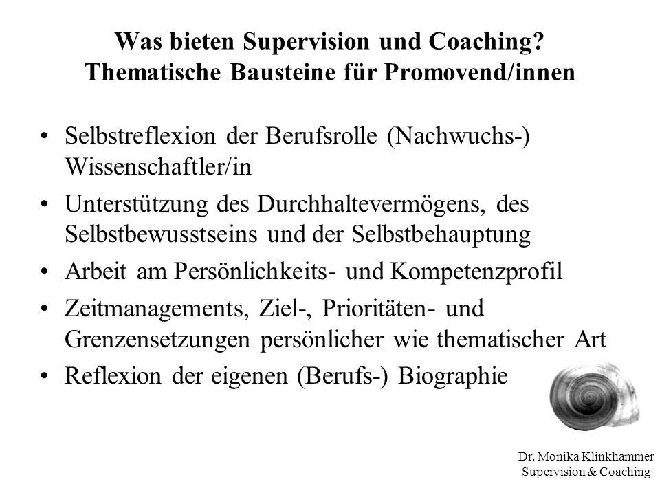Dr. Monika Klinkhammer Supervision & Coaching Was bieten Supervision und Coaching? Thematische Bausteine für Promovend/innen Selbstreflexion der Beruf