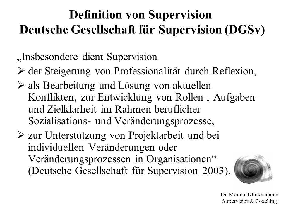 Dr. Monika Klinkhammer Supervision & Coaching Definition von Supervision Deutsche Gesellschaft für Supervision (DGSv) Insbesondere dient Supervision d
