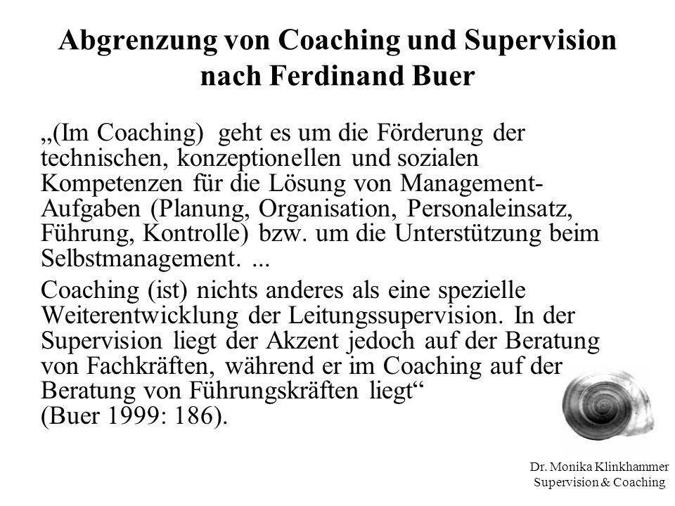 Dr. Monika Klinkhammer Supervision & Coaching Abgrenzung von Coaching und Supervision nach Ferdinand Buer (Im Coaching) geht es um die Förderung der t