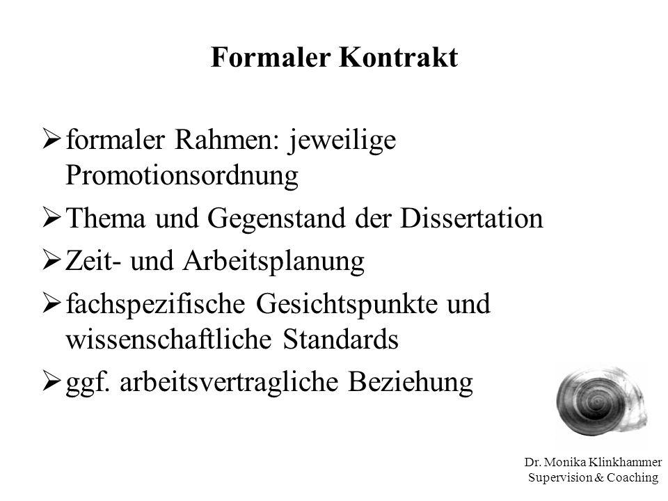 Dr. Monika Klinkhammer Supervision & Coaching Formaler Kontrakt formaler Rahmen: jeweilige Promotionsordnung Thema und Gegenstand der Dissertation Zei