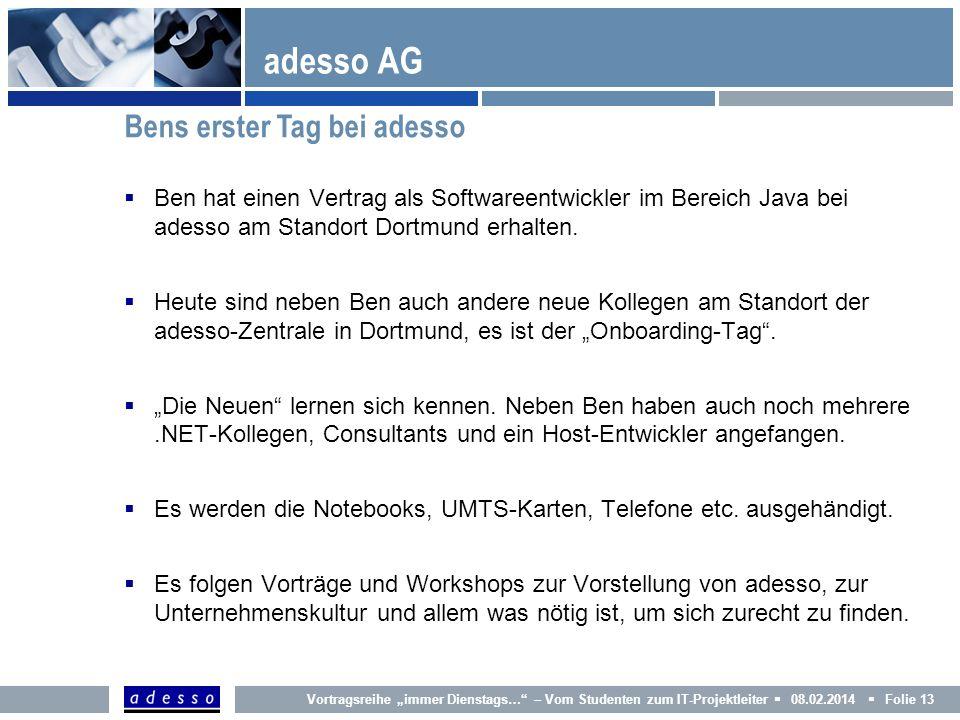Vortragsreihe immer Dienstags… – Vom Studenten zum IT-Projektleiter 08.02.2014 Folie 13 adesso AG Ben hat einen Vertrag als Softwareentwickler im Bere