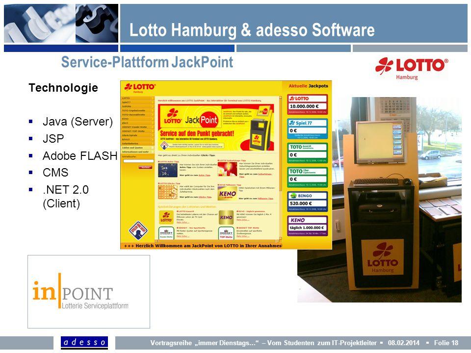Technologie Java (Server) JSP Adobe FLASH CMS.NET 2.0 (Client) Lotto Hamburg & adesso Software Service-Plattform JackPoint Vortragsreihe immer Diensta