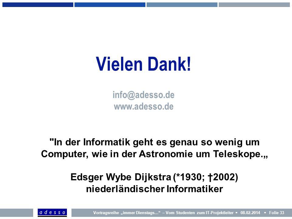 Vielen Dank! info@adesso.de www.adesso.de Vortragsreihe immer Dienstags… – Vom Studenten zum IT-Projektleiter 08.02.2014 Folie 33