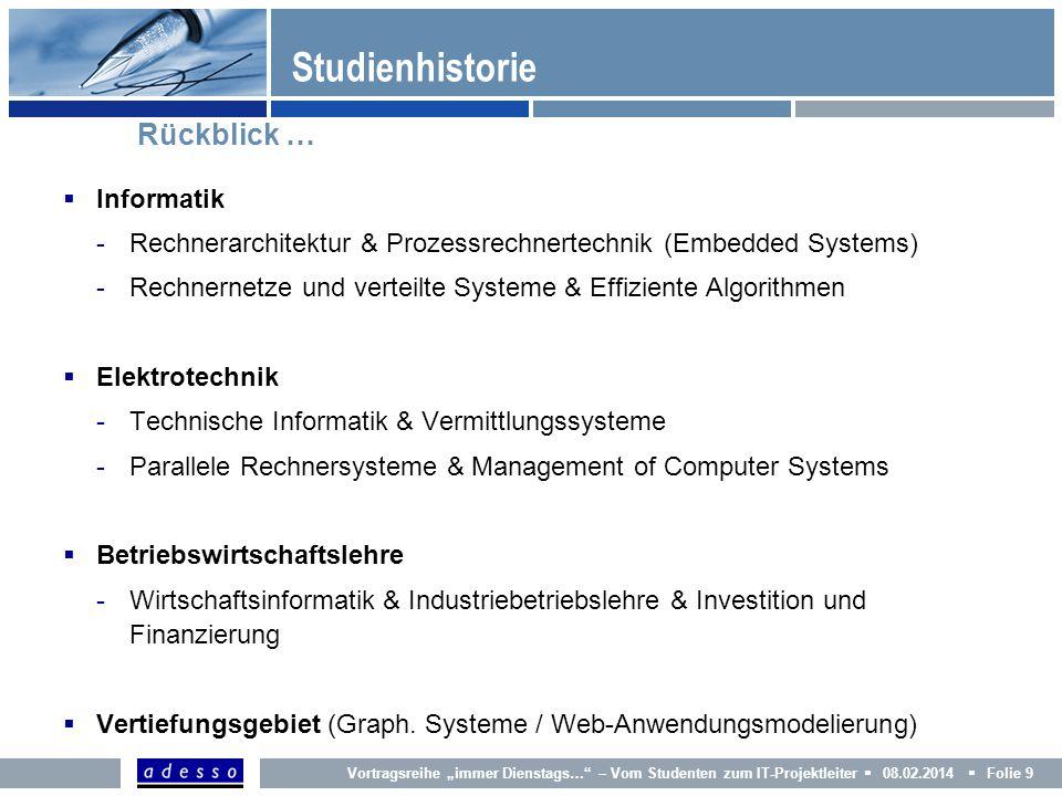 Studienhistorie Rückblick … Informatik -Rechnerarchitektur & Prozessrechnertechnik (Embedded Systems) -Rechnernetze und verteilte Systeme & Effiziente