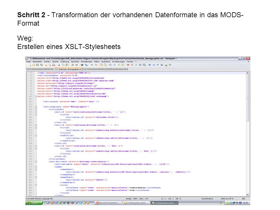 Schritt 2 - Transformation der vorhandenen Datenformate in das MODS- Format Weg: Erstellen eines XSLT-Stylesheets